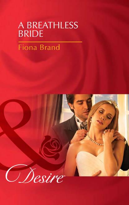 Fiona Brand A Breathless Bride fiona brand a tangled affair