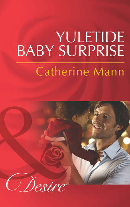 Catherine Mann Yuletide Baby Surprise catherine mann a christmas baby surprise