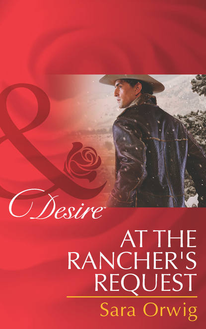 Sara Orwig At the Rancher's Request sara orwig a texan in her bed