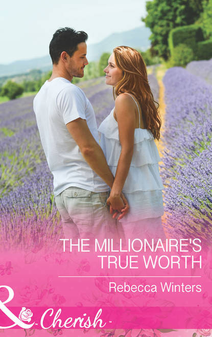 Rebecca Winters The Millionaire's True Worth patricia seeley the millionaire meets his match