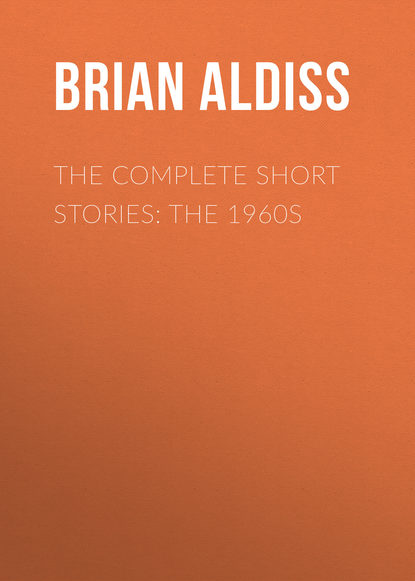 Brian Aldiss The Complete Short Stories: The 1960s caro works from the 1960s