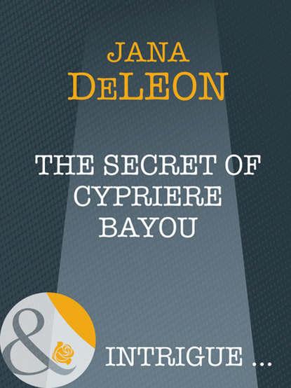 Jana DeLeon The Secret of Cypriere Bayou jana deleon the lost girls of johnson s bayou