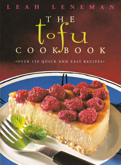 Leah Leneman The Tofu Cookbook: Over 150 quick and easy recipes american girl around the world cookbook