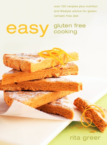 Rita Greer Easy Gluten Free Cooking: Over 130 recipes plus nutrition and lifestyle advice for gluten the complete idiot s guide to gluten free cooking