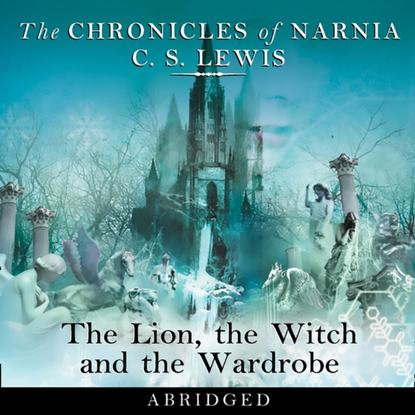 Lion, the Witch and the Wardrobe: Abridged