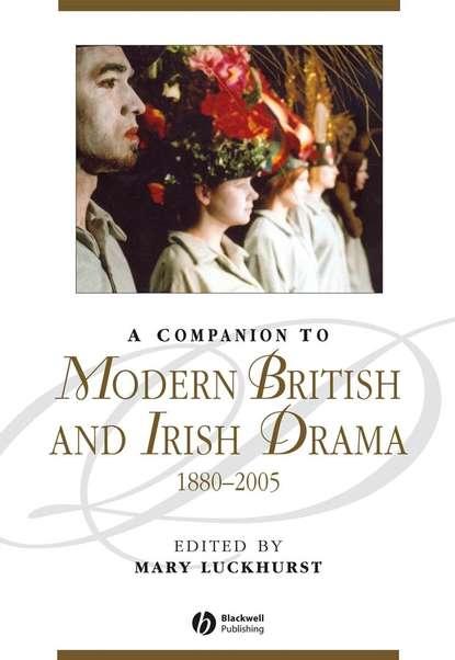 Mary Luckhurst A Companion to Modern British and Irish Drama, 1880 - 2005 thurston michael reading postwar british and irish poetry