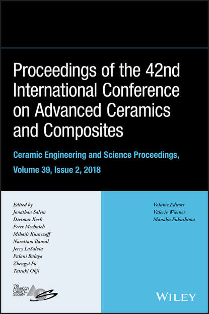 Tatsuki Ohji Proceedings of the 42nd International Conference on Advanced Ceramics and Composites, Ceramic Engineering and Science Proceedings, Issue 2 summarized proceedings and a directory of members issue 36
