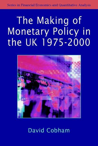 Группа авторов The Making of Monetary Policy in the UK, 1975-2000 music and monetary policy