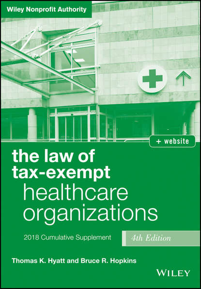 Bruce R. Hopkins The Law of Tax-Exempt Healthcare Organizations, 2018 Supplement bruce r hopkins the law of tax exempt healthcare organizations 2017 cumulative supplement