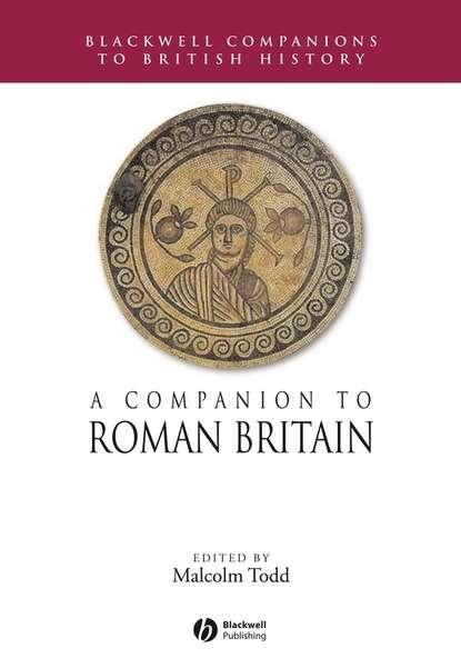 Фото - Группа авторов A Companion to Roman Britain jon hall a companion to roman rhetoric