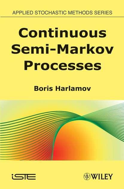 Группа авторов Continuous Semi-Markov Processes cecil smith l control of batch processes
