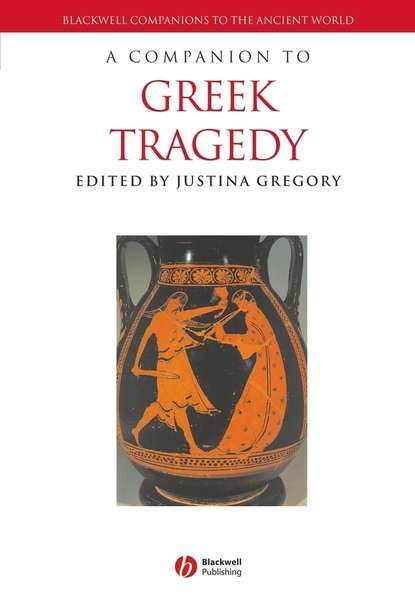 Группа авторов A Companion to Greek Tragedy various four revenge tragedies the spanish tragedy the revenger s tragedy the revenge of bussy d ambois and the atheist s tragedy