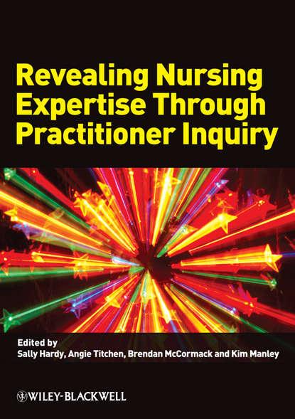 Brendan McCormack Revealing Nursing Expertise Through Practitioner Inquiry недорого