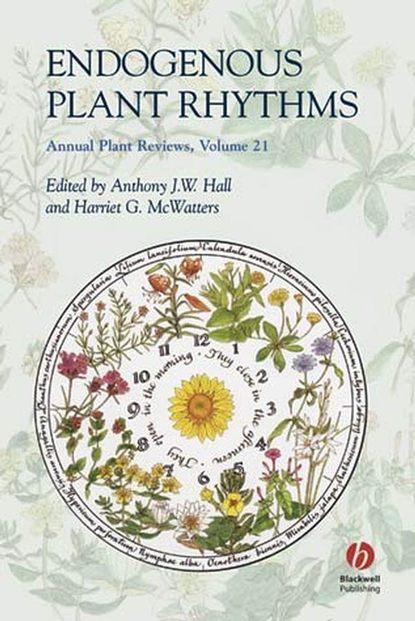 Anthony Hall J.W. Annual Plant Reviews, Endogenous Plant Rhythms william plaxton annual plant reviews phosphorus metabolism in plants