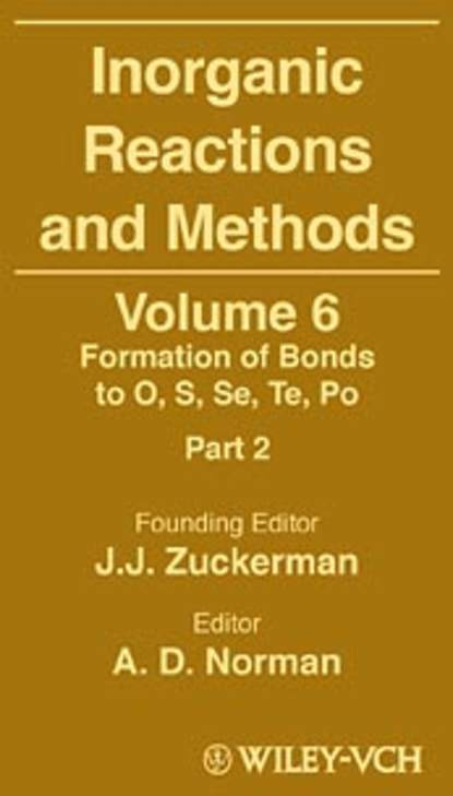 A. Norman D. Inorganic Reactions and Methods, The Formation of Bonds to O, S, Se, Te, Po (Part 2) a norman d inorganic reactions and methods the formation of bonds to o s se te po part 2