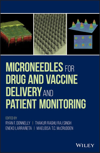 Ryan Donnelly F. Microneedles for Drug and Vaccine Delivery and Patient Monitoring topical and transdermal drug delivery system