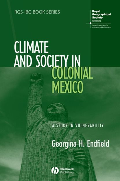 Группа авторов Climate and Society in Colonial Mexico colonial and historic homes of maryland