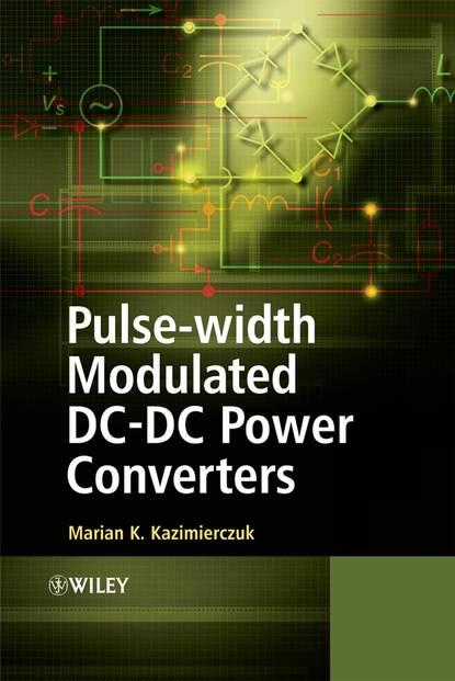 Marian Kazimierczuk K. Pulse-width Modulated DC-DC Power Converters jos arrillaga self commutating converters for high power applications