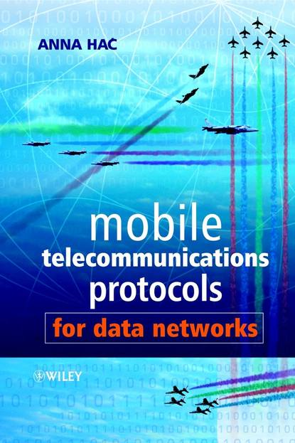 Anna Hac Mobile Telecommunications Protocols for Data Networks stojmenovic ivan wireless sensor and actuator networks algorithms and protocols for scalable coordination and data communication