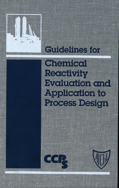 CCPS (Center for Chemical Process Safety) Guidelines for Chemical Reactivity Evaluation and Application to Process Design sandip k lahiri profit maximization techniques for operating chemical plants
