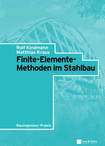 Rolf Kindmann Finite-Elemente-Methoden im Stahlbau matthias krauß finite elemente methoden im stahlbau