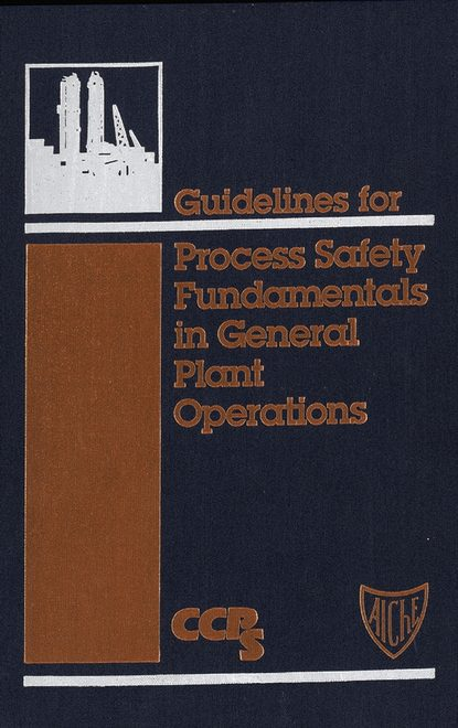 Фото - CCPS (Center for Chemical Process Safety) Guidelines for Process Safety Fundamentals in General Plant Operations ccps center for chemical process safety center for chemical process safety 19th annual international conference