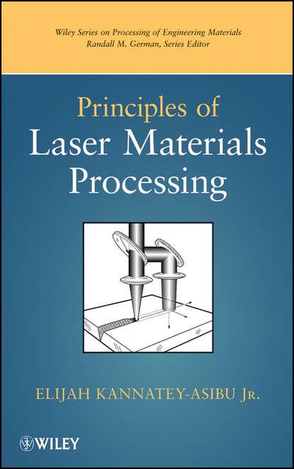Фото - Elijah Kannatey-Asibu, Jr. Principles of Laser Materials Processing s rafi ahmad laser ignition of energetic materials