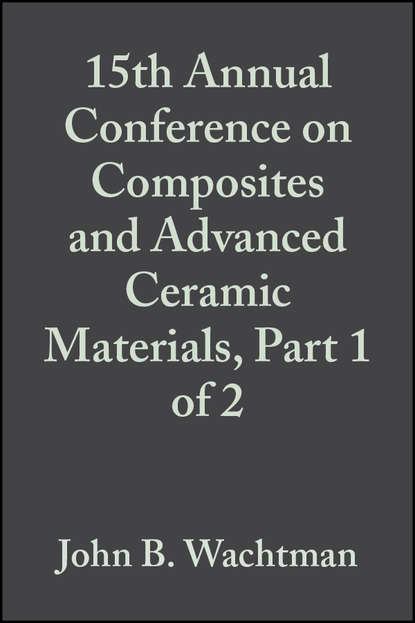 John Wachtman B. 15th Annual Conference on Composites and Advanced Ceramic Materials, Part 1 of 2 недорого