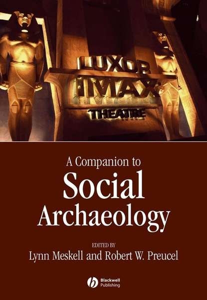 Фото - Lynn Meskell Companion to Social Archaeology george ritzer the blackwell companion to major classical social theorists