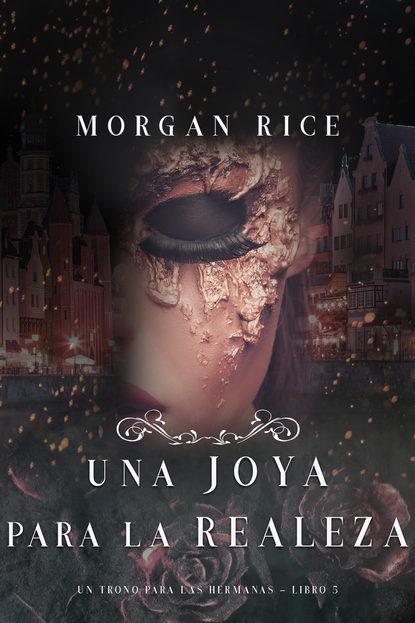 Морган Райс Una Joya para La Realeza ann major la fantasía de un hombre