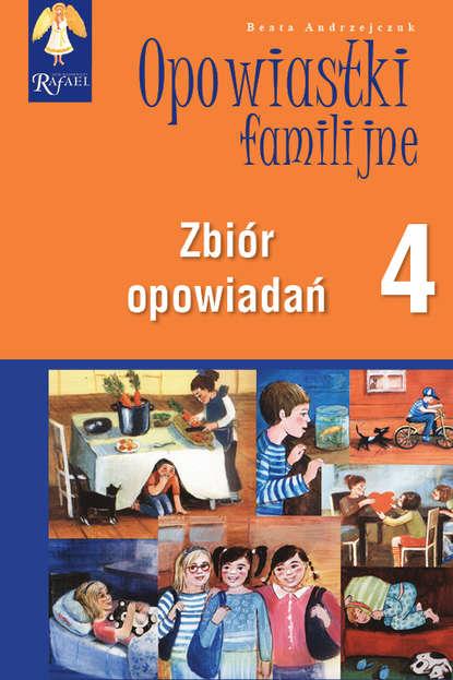 Beata Andrzejczuk Opowiastki familijne (4) - zbiór opowiadań beata andrzejczuk opowiastki familijne 1 zbiór opowiadań