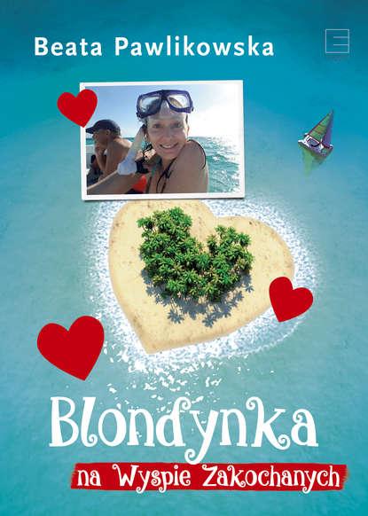Фото - Beata Pawlikowska Blondynka na Wyspie Zakochanych beata pawlikowska blondynka w japonii