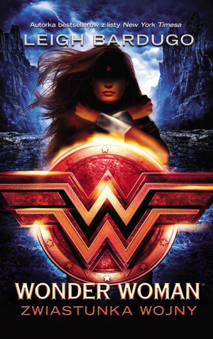 Фото - Leigh Bardugo Wonder Woman. Zwiastunka wojny leigh bardugo wonder woman zwiastunka wojny