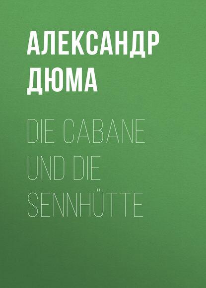 Фото - Александр Дюма Die Cabane und die Sennhütte александр дюма die flucht nach varennes