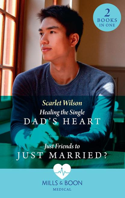 Scarlet Wilson Healing The Single Dad's Heart / Just Friends To Just Married?: Healing the Single Dad's Heart (The Good Luck Hospital) / Just Friends to Just Married? (The Good Luck Hospital)