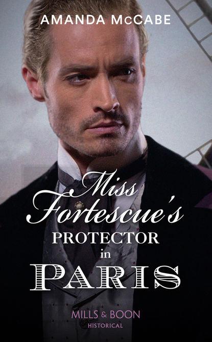 Фото - Amanda McCabe Miss Fortescue's Protector In Paris amanda mccabe opiekun panny emily