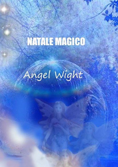 Angel Wight Natale Magico. Diario dei desideri volo fabio la strada verso casa