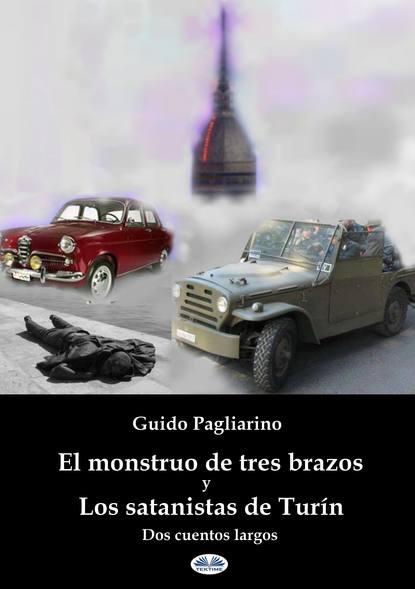 Guido Pagliarino El Monstruo De Tres Brazos Y Los Satanistas De Turín guido pagliarino el monstruo de tres brazos y los satanistas de turín