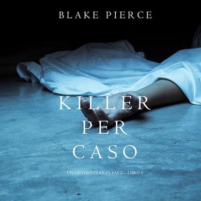 Фото - Блейк Пирс Killer per Caso блейк пирс la clessidra del killer