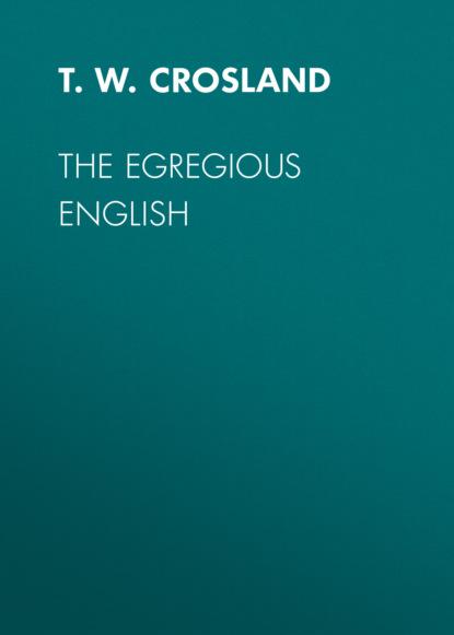 Фото - T. W. H. Crosland The Egregious English t w h crosland the egregious english