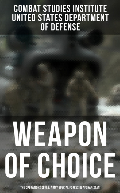 Фото - Combat Studies Institute Weapon of Choice: The Operations of U.S. Army Special Forces in Afghanistan sean rayment tales from the special forces club