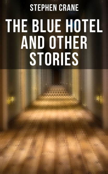 Stephen Crane The Blue Hotel and Other Stories stephen crane whilomville stories