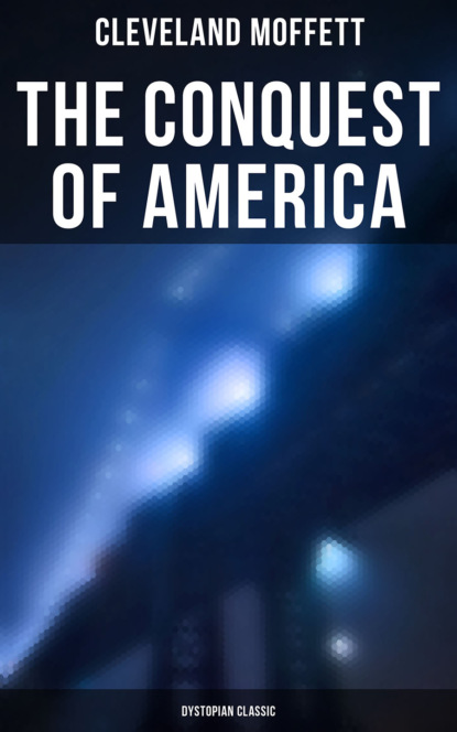 Moffett Cleveland The Conquest of America: Dystopian Classic john f finerty war path and bivouac or the conquest of the sioux