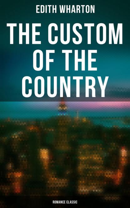 Edith Wharton The Custom of the Country (Romance Classic) undine