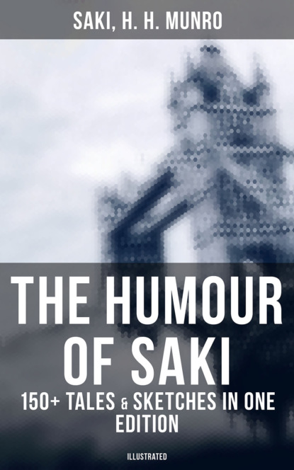 Saki The Humour of Saki - 150+ Tales & Sketches in One Edition (Illustrated) reginald hill ruling passion