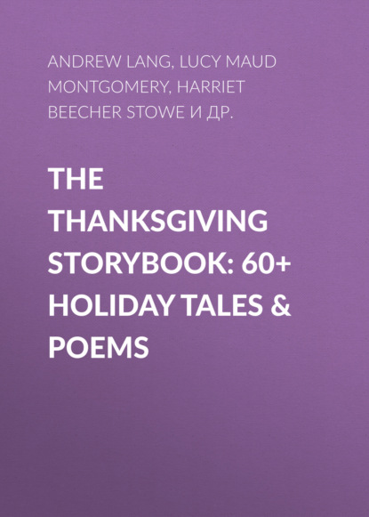 Фото - Гарриет Бичер-Стоу The Thanksgiving Storybook: 60+ Holiday Tales & Poems brenda harlen the maverick s thanksgiving baby