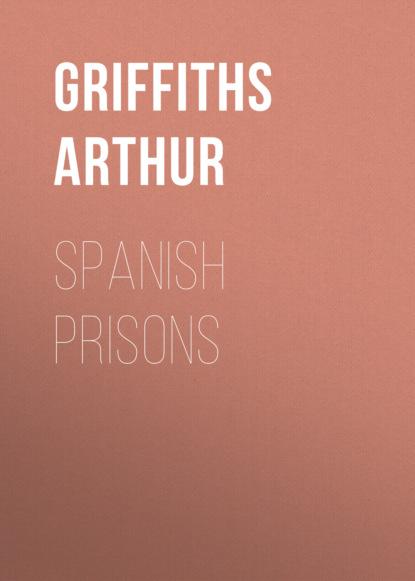 Фото - Griffiths Arthur Spanish Prisons griffiths arthur a son of mars