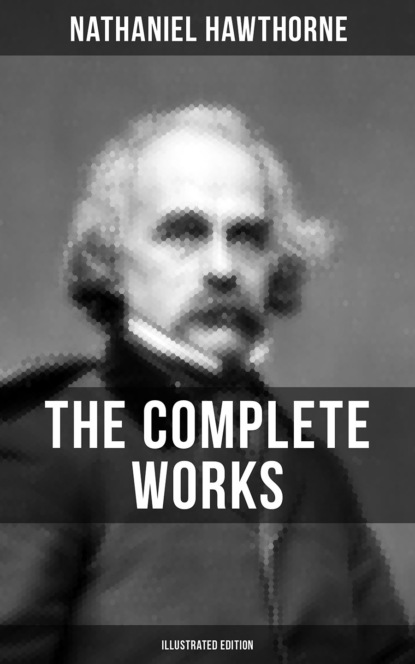 Фото - Nathaniel Hawthorne The Complete Works of Nathaniel Hawthorne (Illustrated Edition) hawthorne nathaniel twice told tales i