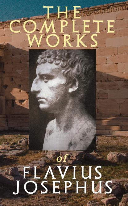 Flavius Josephus The Complete Works of Flavius Josephus flavius josephus against apion