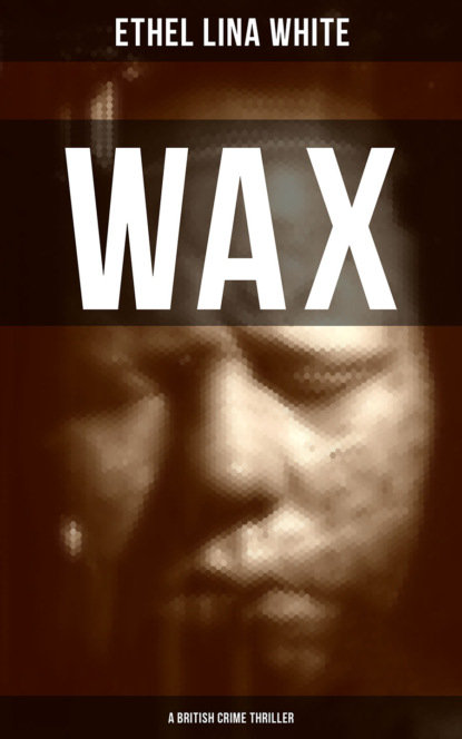 Ethel Lina White WAX (A British Crime Thriller) ethel lina white while she sleeps a mystery novel